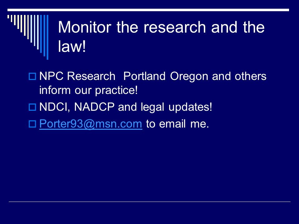 Monitor the research and the law!