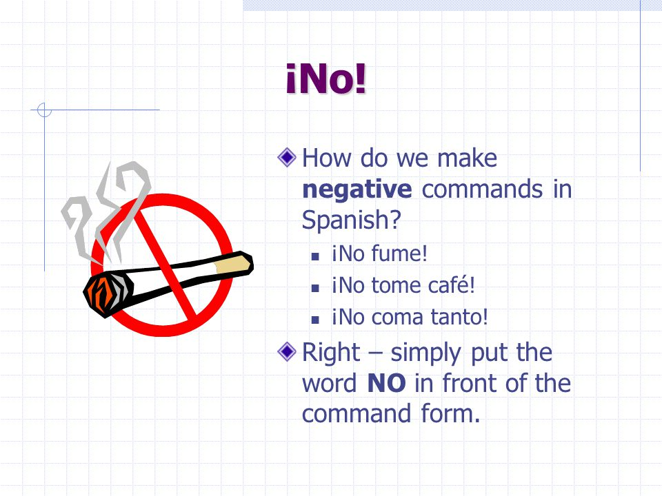 ¡No! How do we make negative commands in Spanish