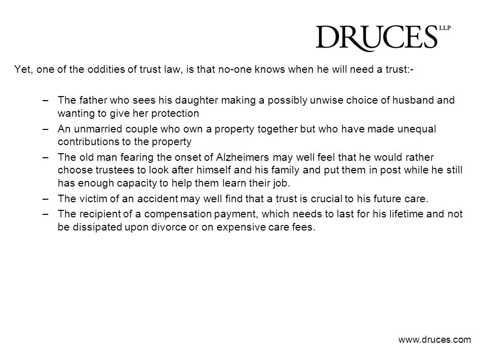 Yet, one of the oddities of trust law, is that no-one knows when he will need a trust:-
