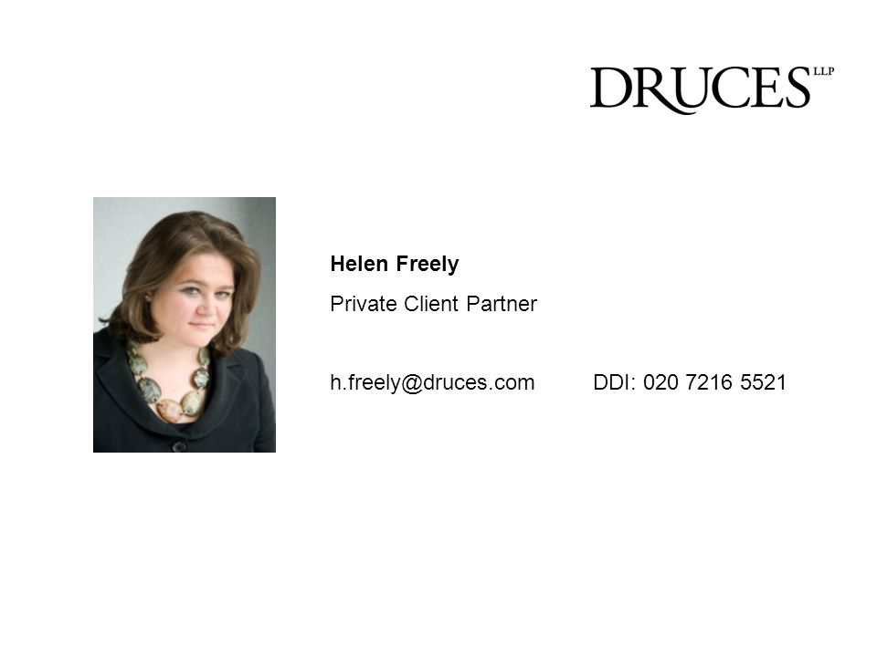 Helen Freely Private Client Partner h.freely@druces.com DDI: 020 7216 5521