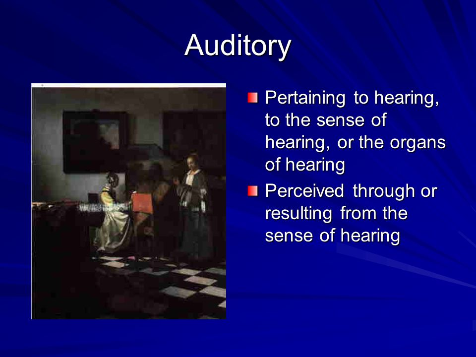 Auditory Pertaining to hearing, to the sense of hearing, or the organs of hearing.