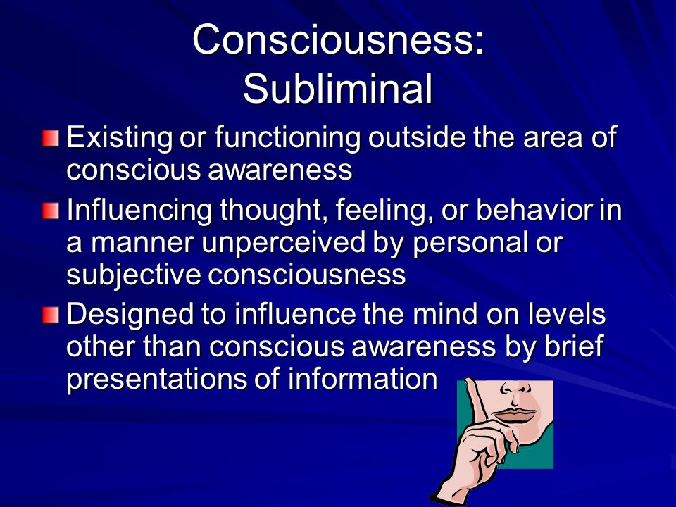 Consciousness: Subliminal