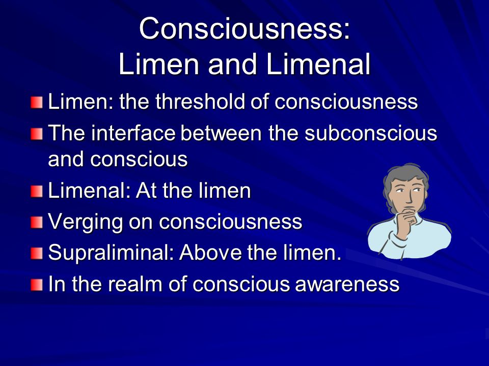 Consciousness: Limen and Limenal