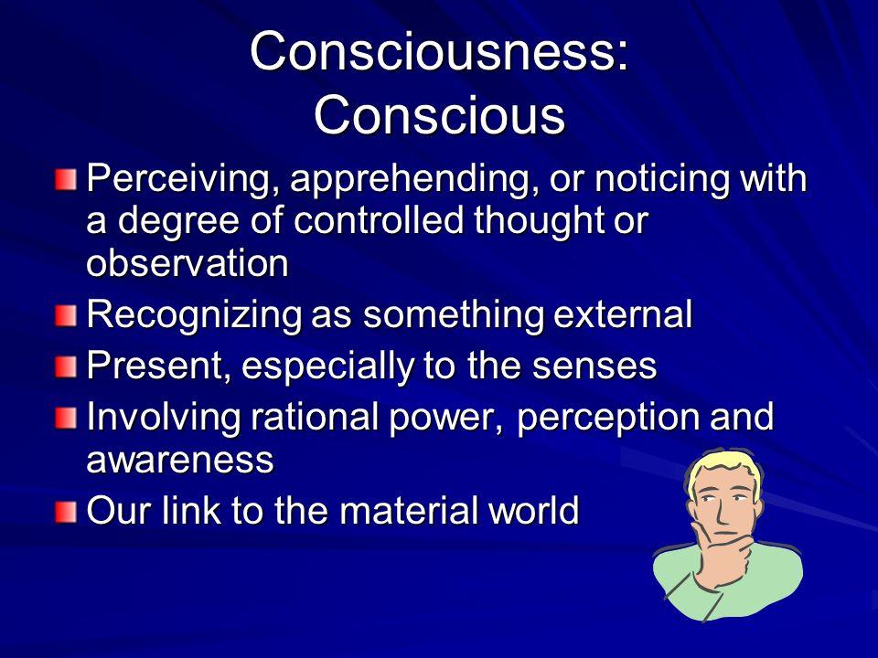 Consciousness: Conscious