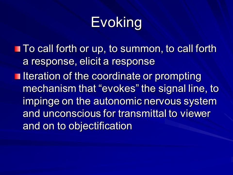 Evoking To call forth or up, to summon, to call forth a response, elicit a response.