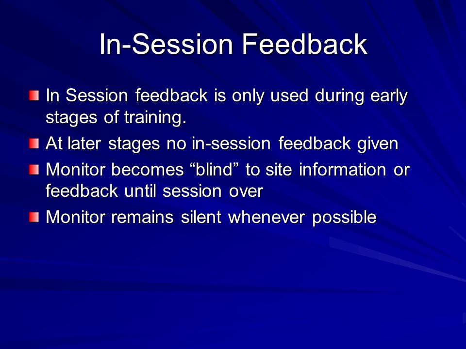 In-Session Feedback In Session feedback is only used during early stages of training. At later stages no in-session feedback given.
