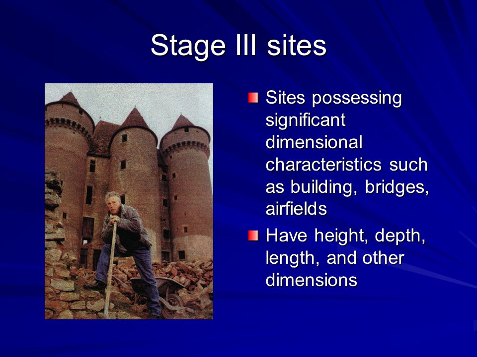Stage III sites Sites possessing significant dimensional characteristics such as building, bridges, airfields.