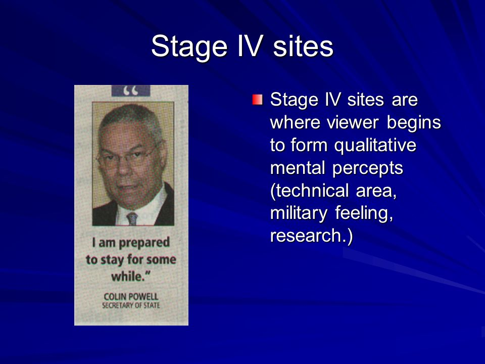 Stage IV sites Stage IV sites are where viewer begins to form qualitative mental percepts (technical area, military feeling, research.)