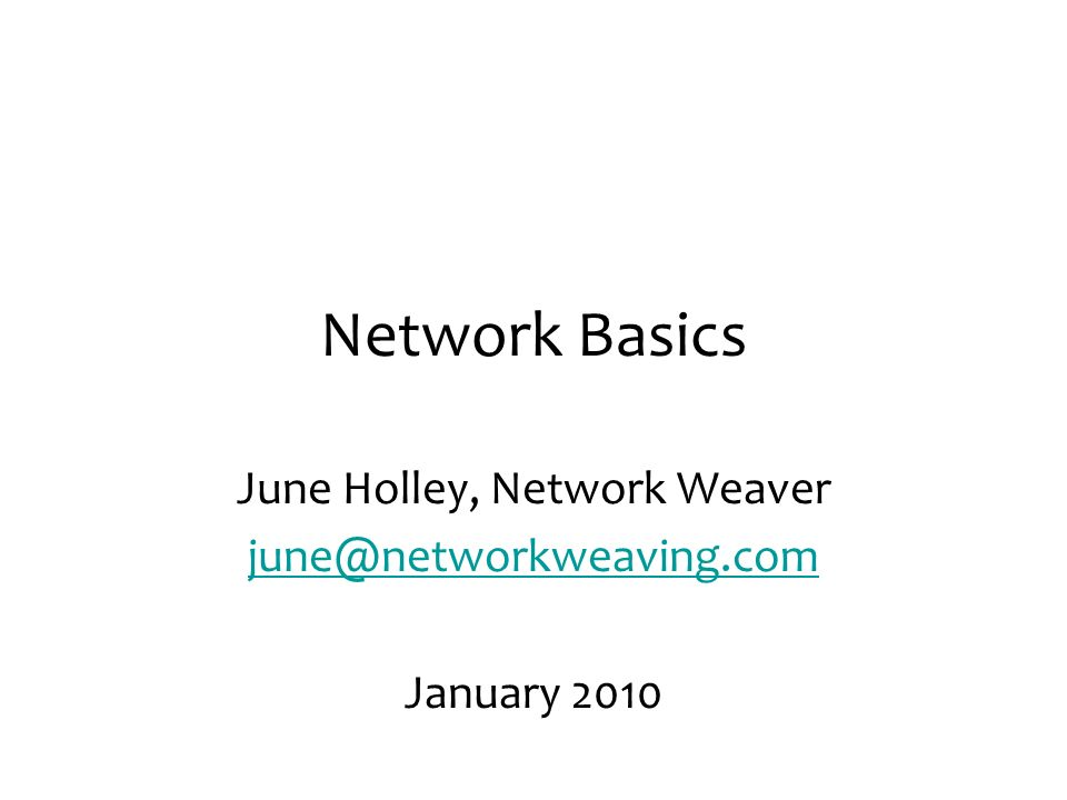 June Holley, Network Weaver june@networkweaving.com January 2010