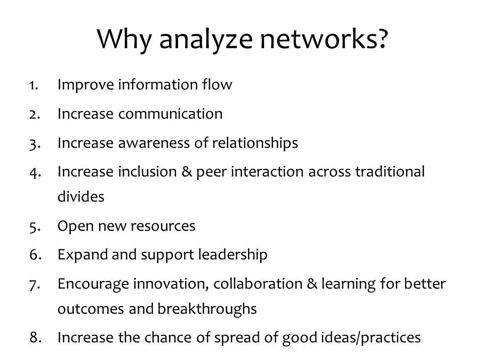 Why analyze networks Improve information flow Increase communication