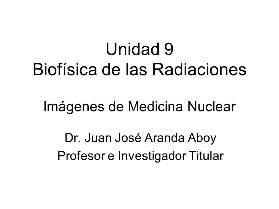 Unidad 9 Biofísica de las Radiaciones Imágenes de Medicina Nuclear