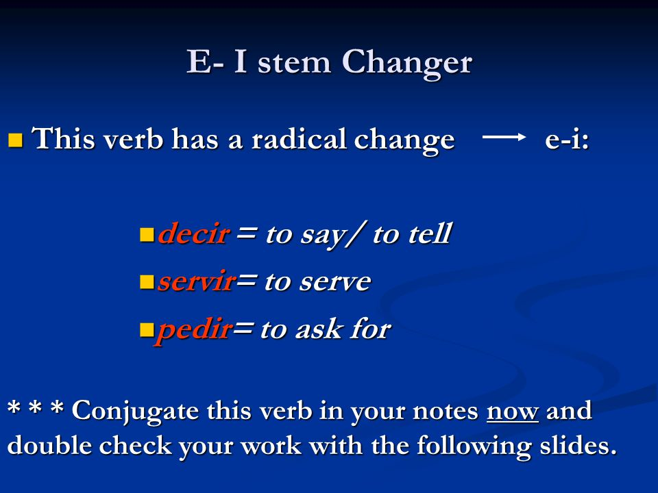 E- I stem Changer This verb has a radical change e-i: