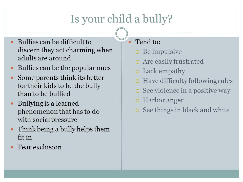 Is your child a bully Bullies can be difficult to discern they act charming when adults are around.