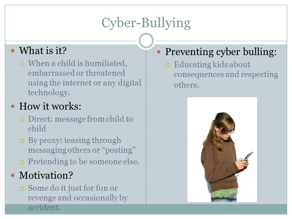 Cyber-Bullying What is it Preventing cyber bulling: How it works: