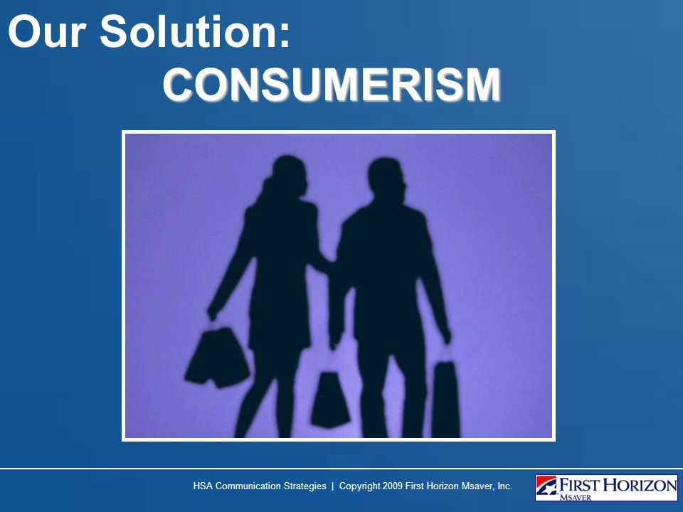 Our Solution: CONSUMERISM
