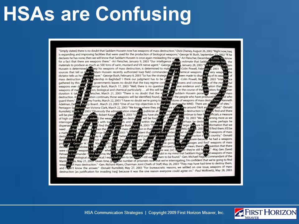 HSAs are Confusing HSA Communication Strategies | Copyright 2009 First Horizon Msaver, Inc.