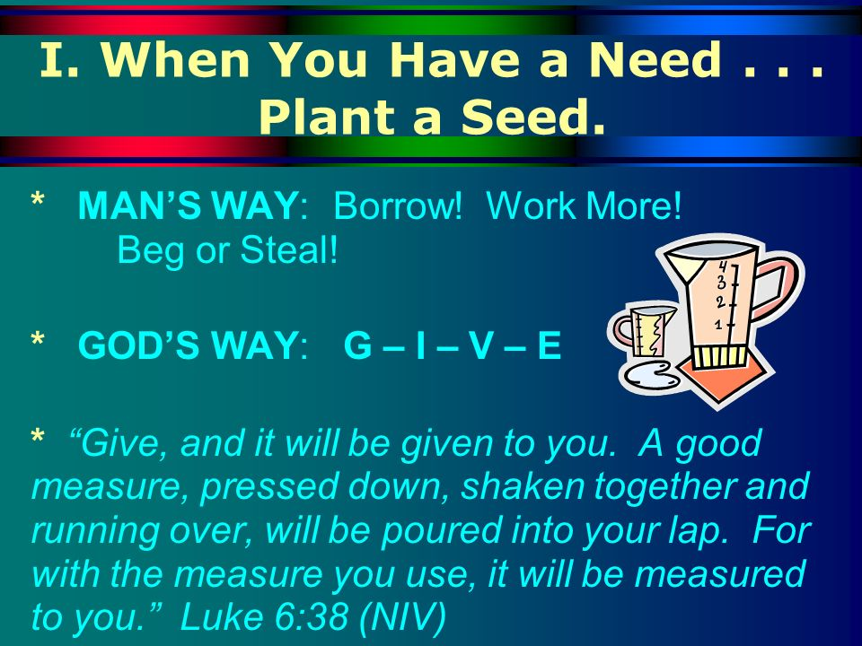 I. When You Have a Need . . . Plant a Seed.