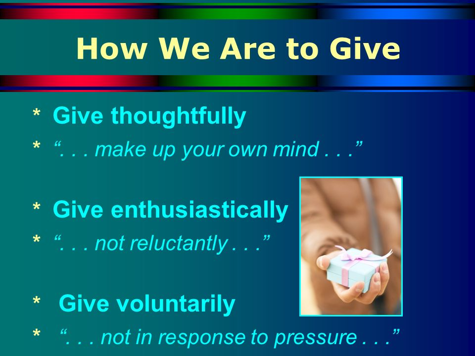 How We Are to Give * Give thoughtfully