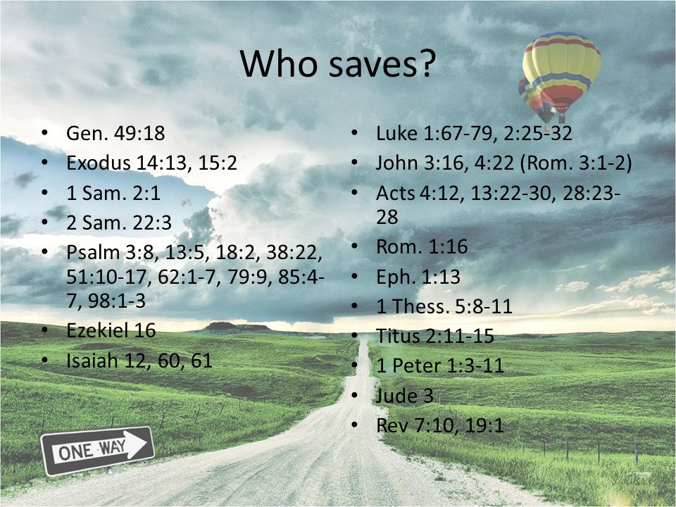Who saves Gen. 49:18 Exodus 14:13, 15:2 1 Sam. 2:1 2 Sam. 22:3