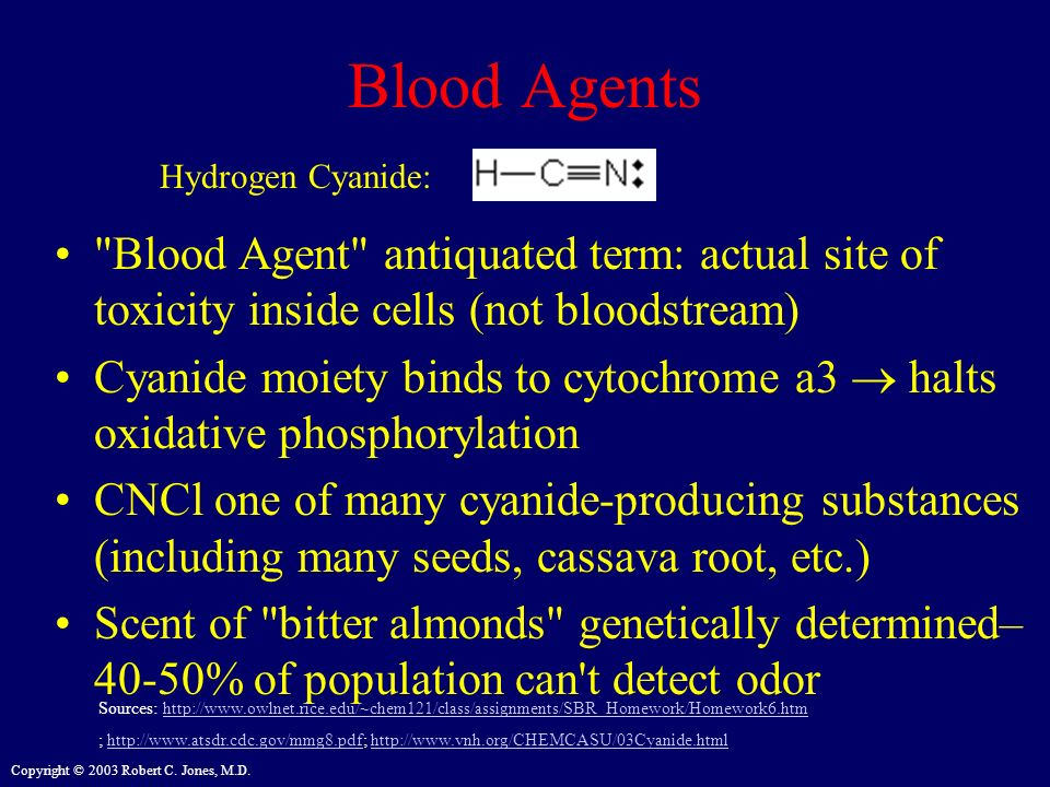 Blood Agents Hydrogen Cyanide: Blood Agent antiquated term: actual site of toxicity inside cells (not bloodstream)