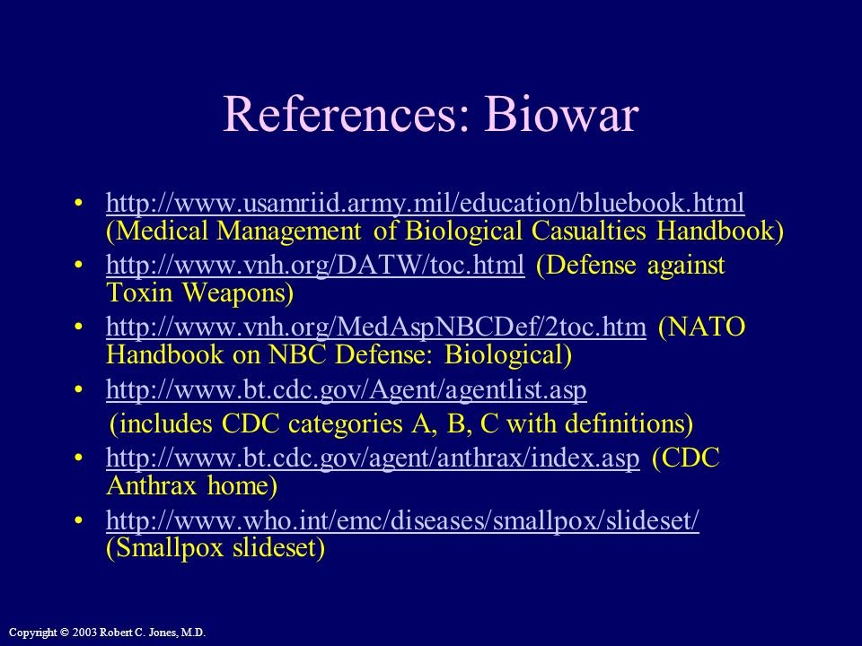 References: Biowar http://www.usamriid.army.mil/education/bluebook.html (Medical Management of Biological Casualties Handbook)