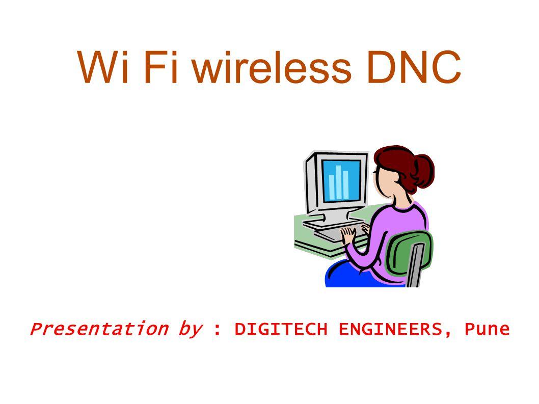Wi Fi wireless DNC Presentation by : DIGITECH ENGINEERS, Pune