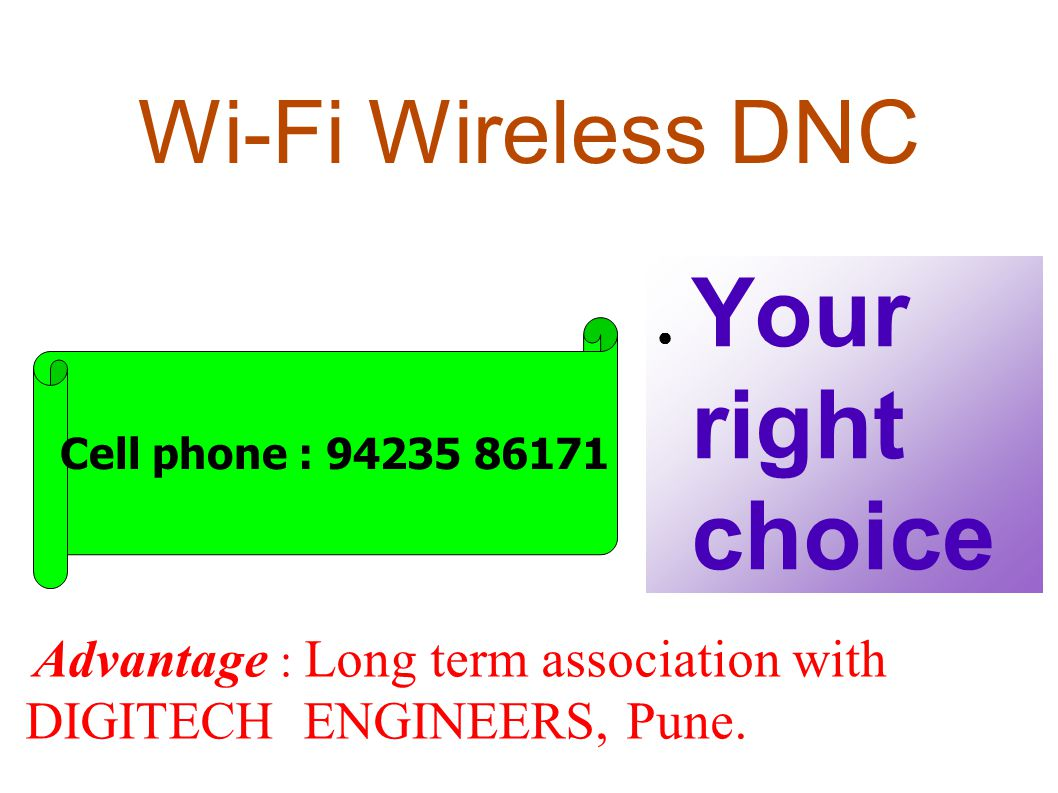Your right choice Wi-Fi Wireless DNC Cell phone : 94235 86171