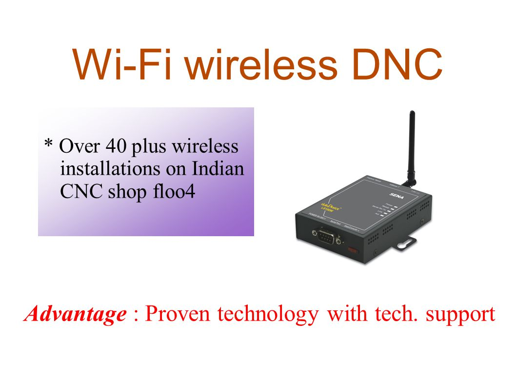 Wi-Fi wireless DNC * Over 40 plus wireless installations on Indian CNC shop floo4.