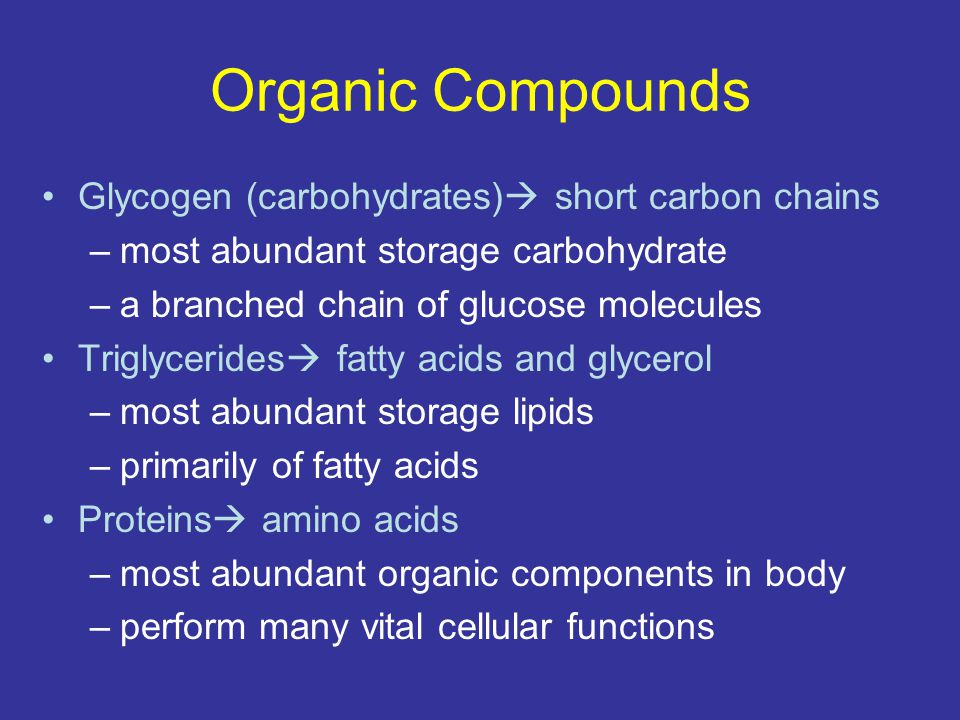 Organic Compounds Glycogen (carbohydrates) short carbon chains