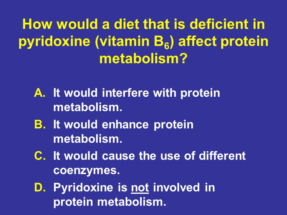 How would a diet that is deficient in pyridoxine (vitamin B6) affect protein metabolism