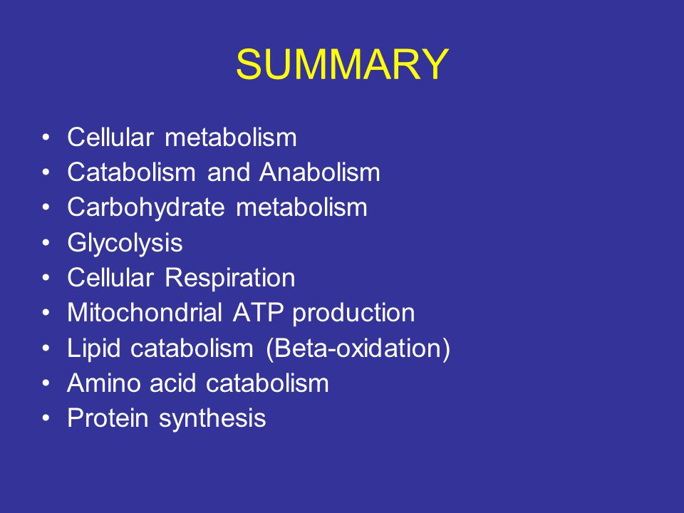 SUMMARY Cellular metabolism Catabolism and Anabolism