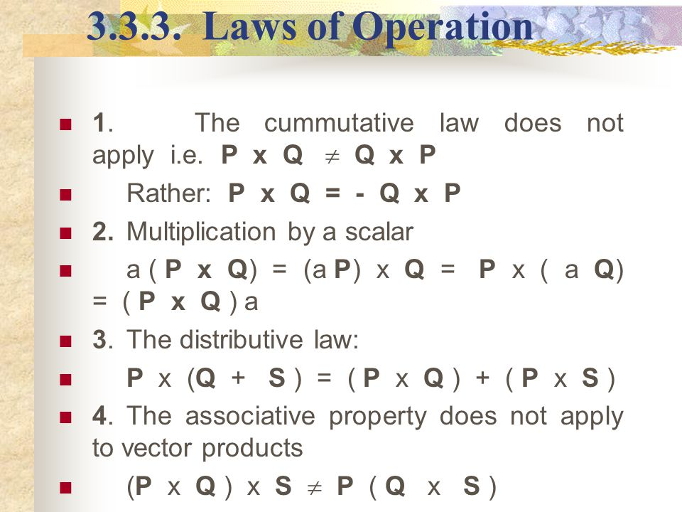 3.3.3. Laws of Operation 1. The cummutative law does not apply i.e. P x Q  Q x P. Rather: P x Q = - Q x P.