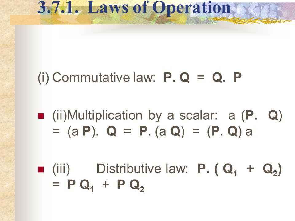 3.7.1. Laws of Operation (i) Commutative law: P. Q = Q. P