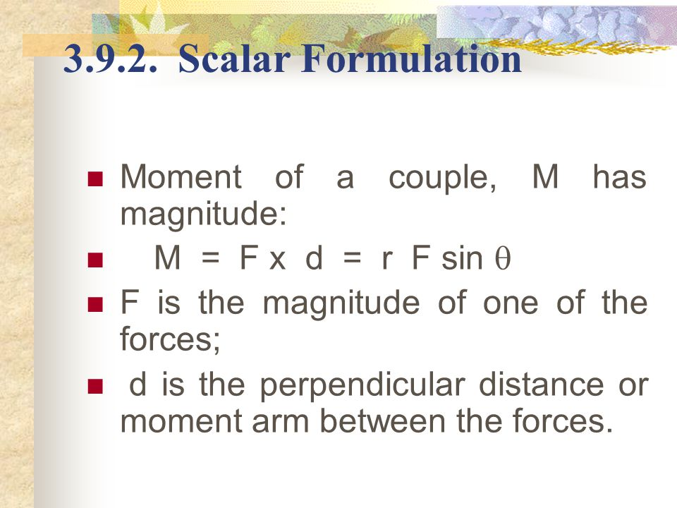 3.9.2. Scalar Formulation Moment of a couple, M has magnitude: