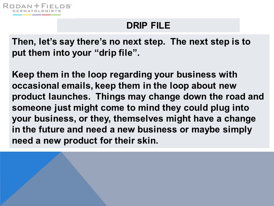 DRIP FILE Then, let's say there's no next step. The next step is to put them into your drip file .