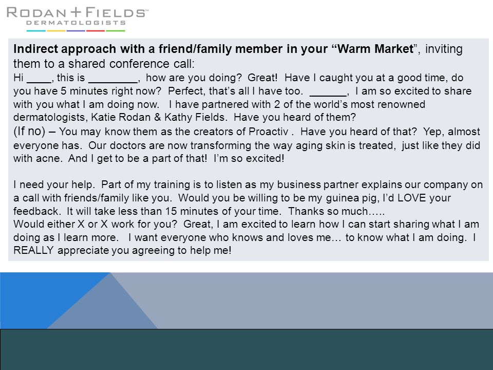 Indirect approach with a friend/family member in your Warm Market , inviting them to a shared conference call: