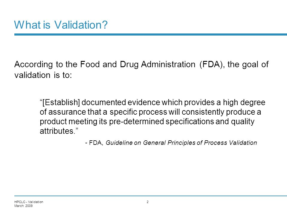 What is Validation According to the Food and Drug Administration (FDA), the goal of validation is to: