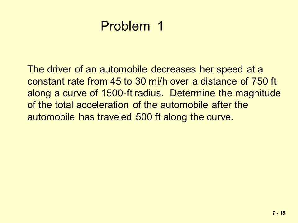 Problem 1 The driver of an automobile decreases her speed at a