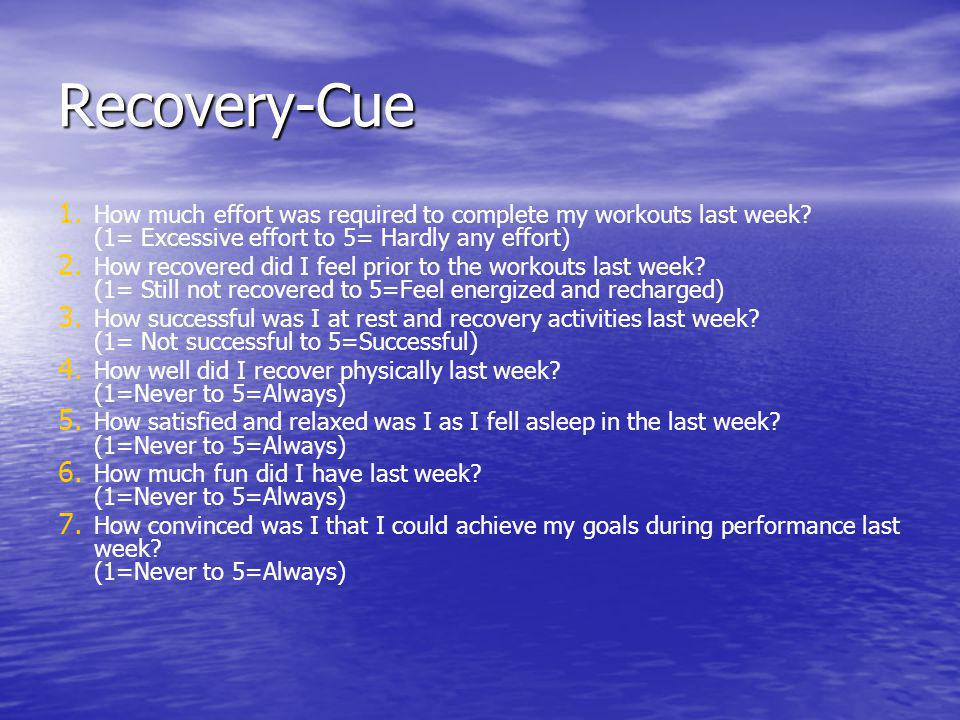 Recovery-Cue How much effort was required to complete my workouts last week (1= Excessive effort to 5= Hardly any effort)