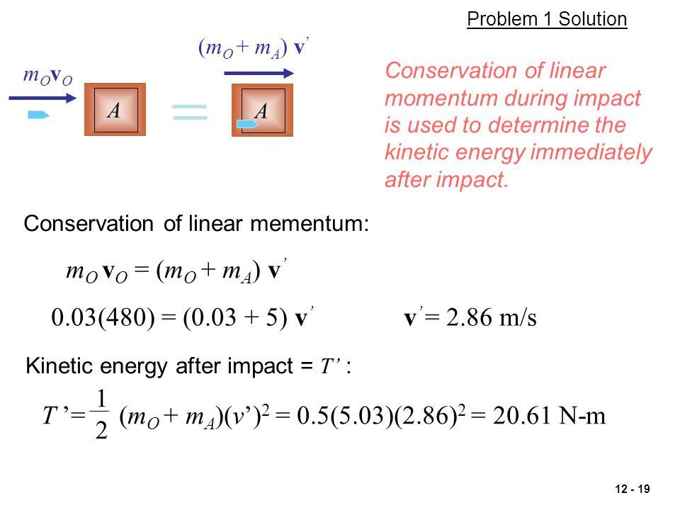 T '= (mO + mA)(v')2 = 0.5(5.03)(2.86)2 = 20.61 N-m