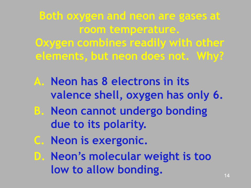 Both oxygen and neon are gases at room temperature