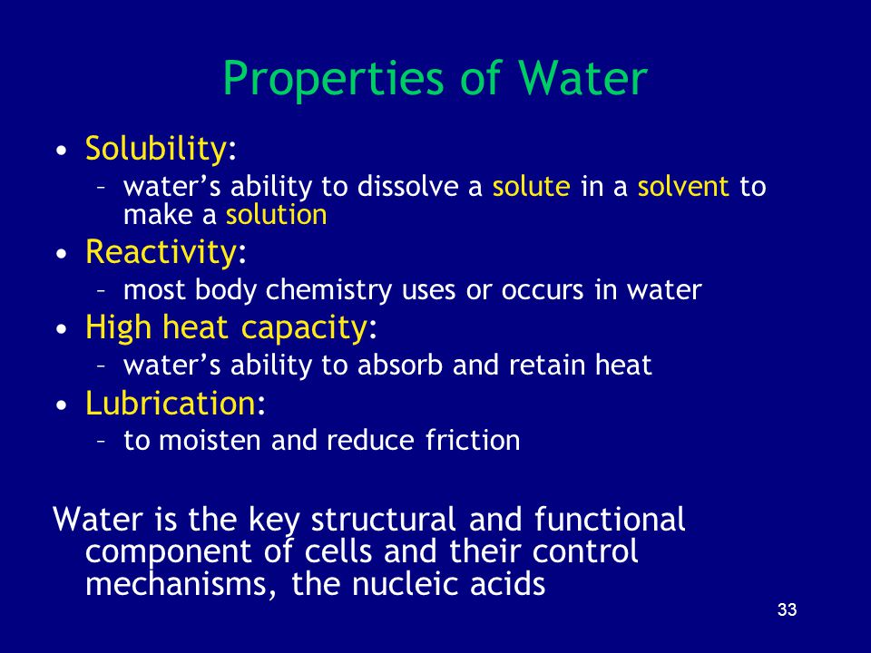 Properties of Water Solubility: Reactivity: High heat capacity: