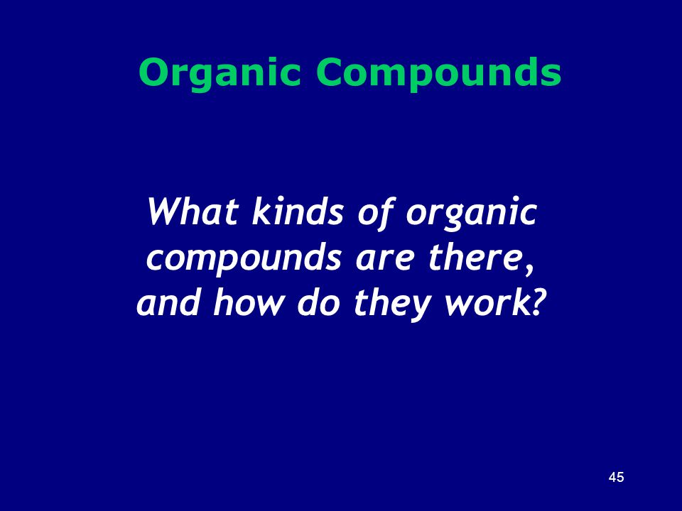 What kinds of organic compounds are there, and how do they work