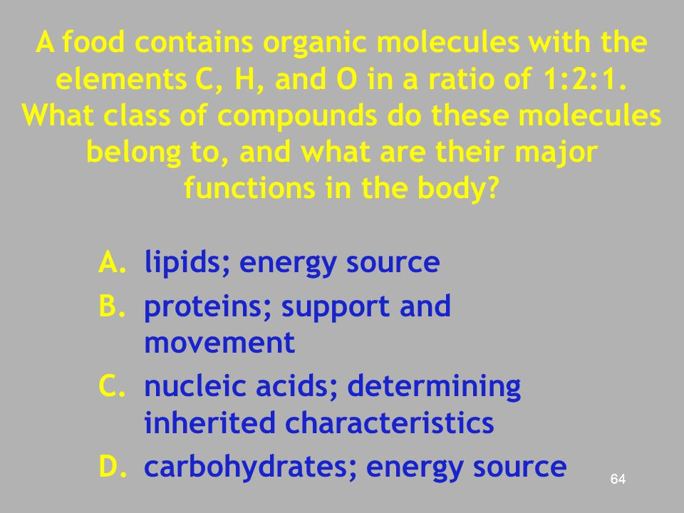 A food contains organic molecules with the elements C, H, and O in a ratio of 1:2:1. What class of compounds do these molecules belong to, and what are their major functions in the body