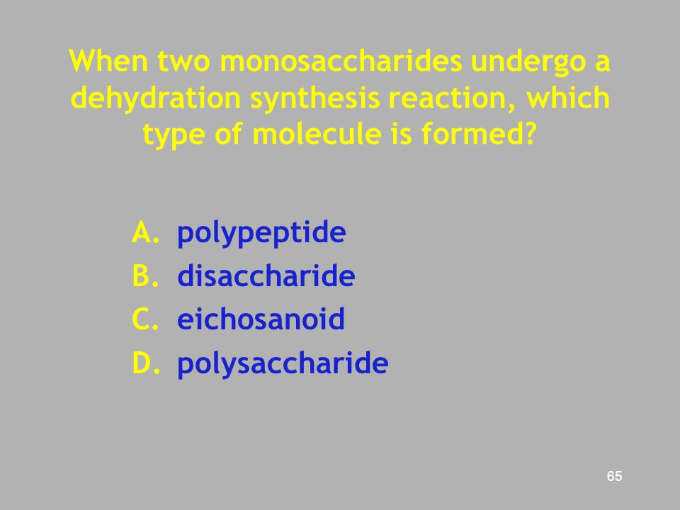 When two monosaccharides undergo a dehydration synthesis reaction, which type of molecule is formed
