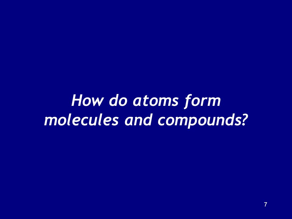 How do atoms form molecules and compounds