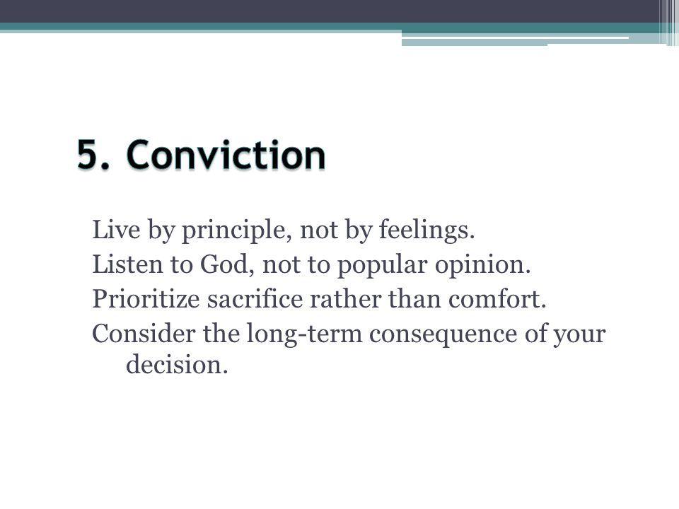 5. Conviction Live by principle, not by feelings.