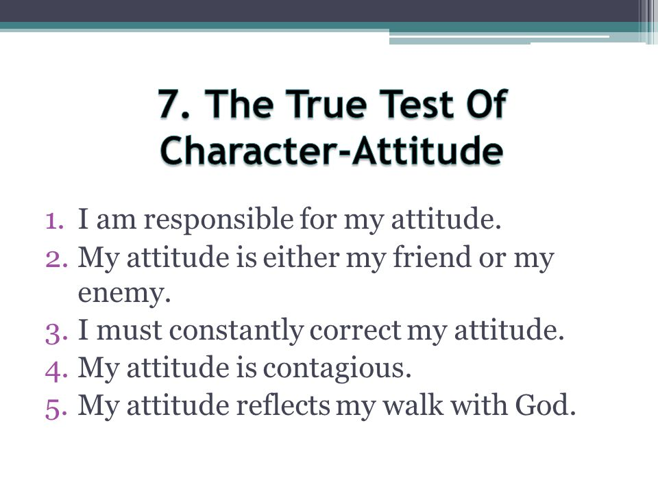 7. The True Test Of Character-Attitude