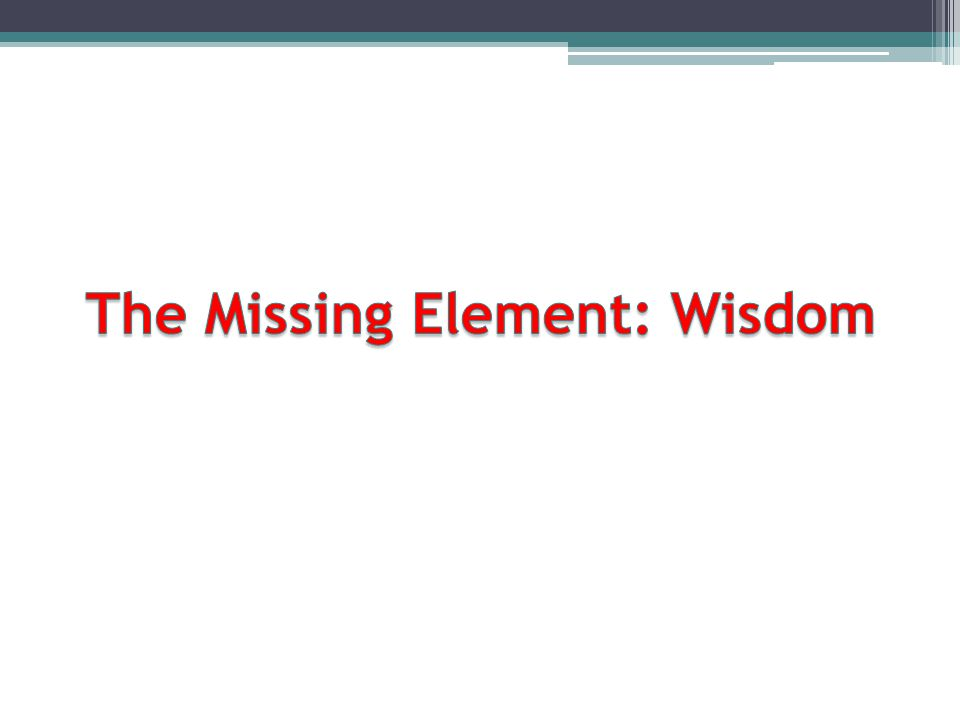 The Missing Element: Wisdom