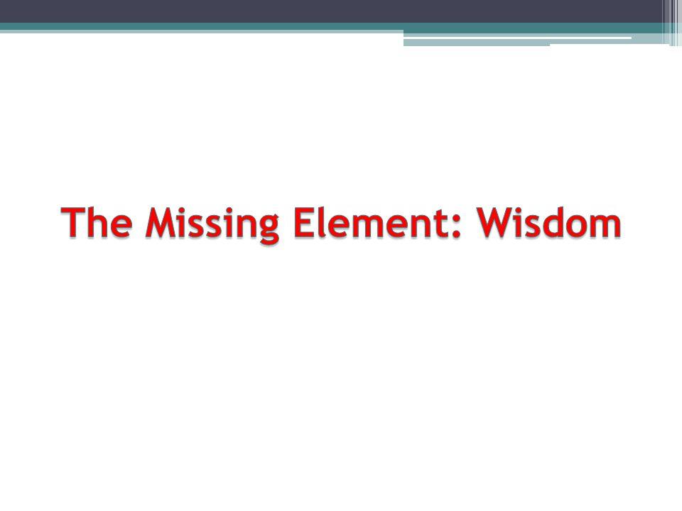 The Missing Element: Wisdom